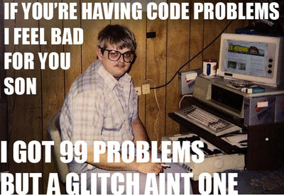 If You're Having Code Problems I Feel Bad for You Son