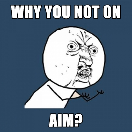 Why you not on AIM?