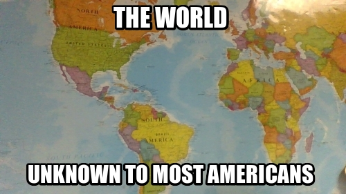 The world unknown to most americans